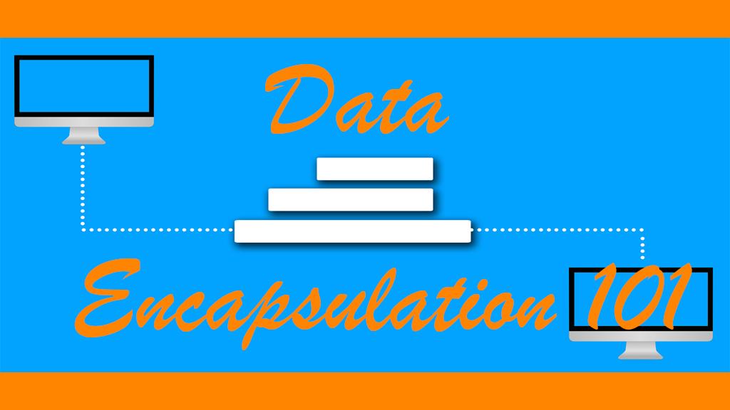 Data Encapsulation 101